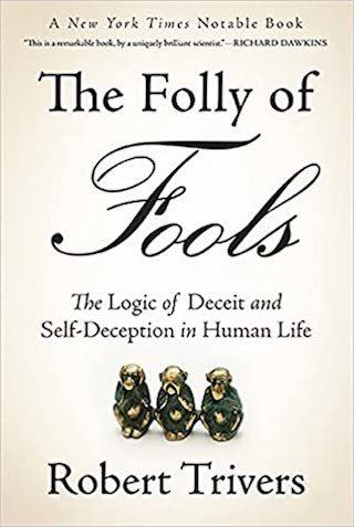 THE FOLLY OF FOOLS- THE LOGIC OF DECEIT AND SELF-DECEPTION IN HUMAN LIFE BY ROBERT TRIVERS